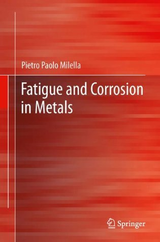 Fatigue and Corrosion in Metals  by  Pietro Paolo Milella