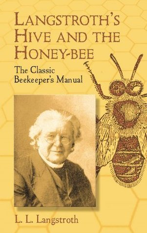 Langstroths Hive and the Honey-Bee: The Classic Beekeepers Manual  by  L.L. Langstroth