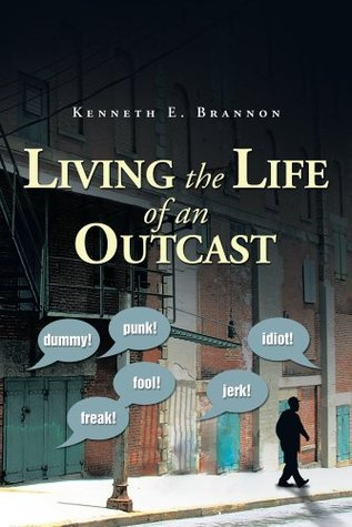 Living the Life of an Outcast Kenneth E. Brannon