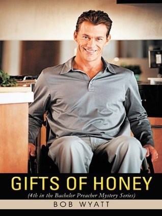 GIFTS OF HONEY: (4th in the Bachelor Preacher Mystery Series)  by  Bob Wyatt