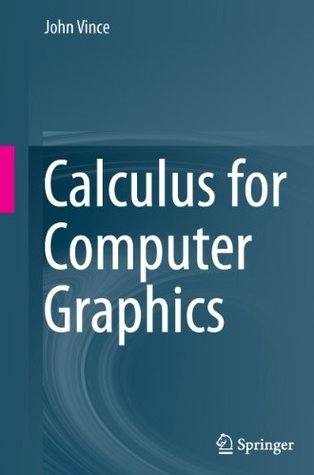 Calculus for Computer Graphics  by  John Vince
