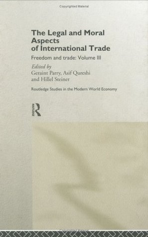 Legal and Moral Aspects of International Trade: 3 (Routledge Studies in the Modern World Economy)  by  Geraint Parry