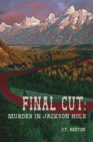 Final Cut: Murder in Jackson Hole  by  D. Barton