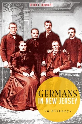 Germans in New Jersey: A History  by  Peter T. Lubrecht