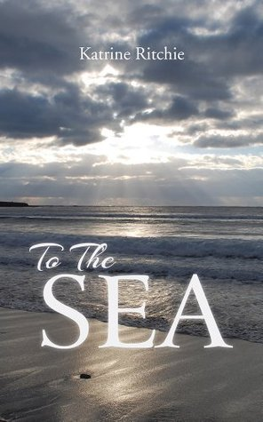 To The Sea  by  Katrine Ritchie