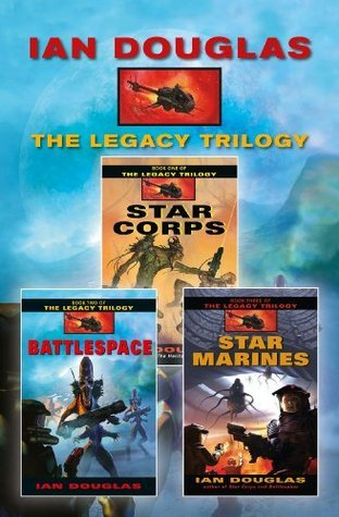 The Legacy Trilogy: Star Corps, Battlespace, Star Marines Ian Douglas
