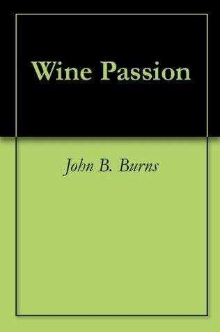 Wine Passion  by  John B. Burns