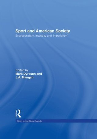 SPORT AND AMERICAN SOCIETY Mark Dyreson