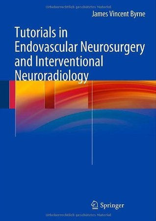 Tutorials in Endovascular Neurosurgery and Interventional Neuroradiology James Vincent Byrne
