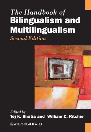 The Handbook of Bilingualism and Multilingualism (Blackwell Handbooks in Linguistics)  by  Tej K. Bhatia