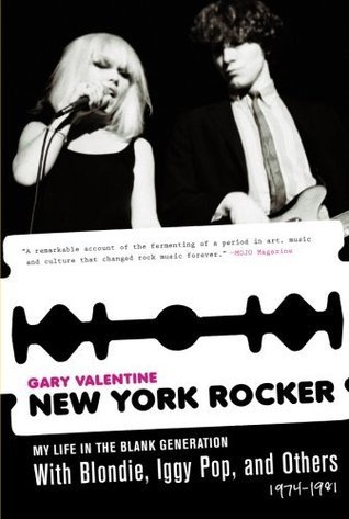 New York Rocker: My Life in the Blank Generation with Blondie, Iggy Pop, and Others, 1974-1981 Gary Valentine