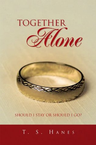 Together Alone: Should I Stay or Should I Go?  by  T. S. Hanes