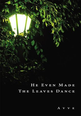 He Even Made The Leaves Dance A.V.V.E.