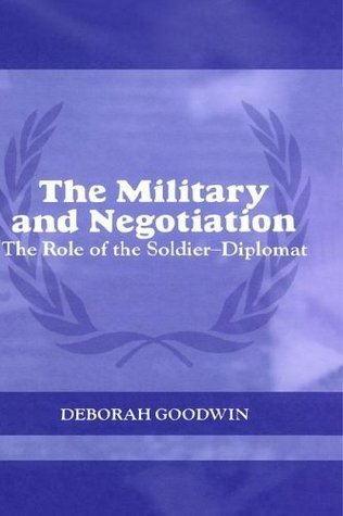 Military and Negotiation (Cass Series on Peacekeeping)  by  Deborah Goodwin