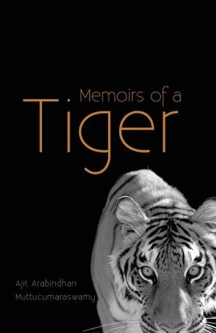 Memoirs of a Tiger Ajit Arabindhan Muttucumaraswamy
