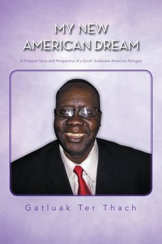 My New American Dream: A Personal Story and Perspective of a South Sudanese American Refugee Gatluak Ter Thach