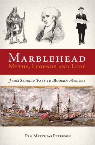 Marblehead Myths, Legends and Lore Pam Matthias Peterson