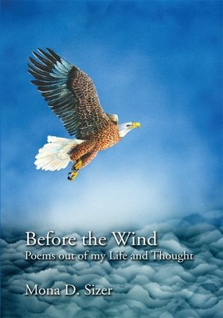 Before the Wind: Poems out of my Life and Thought  by  Mona D. Sizer