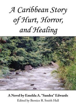 A Caribbean Story of Hurt, Horror, and Healing  by  Emelda A. Sandra Edwards