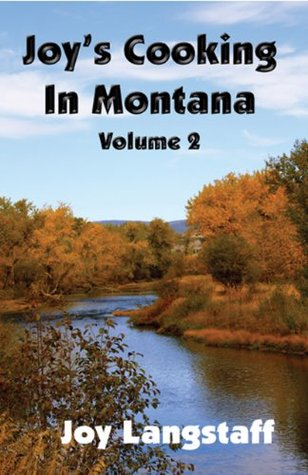 Joys Cooking In Montana Volume 2  by  Joy Langstaff