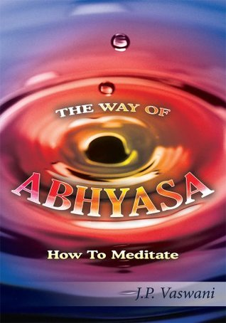 THE WAY OF ABHYASA:How To Meditate  by  J.P. Vaswani