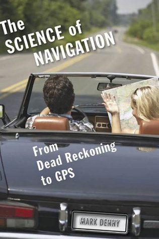 The Science of Navigation: From Dead Reckoning to GPS  by  Mark Denny