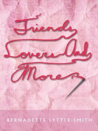 FRIENDS, LOVERS and MORE  by  Bernadette Lyttle-Smith