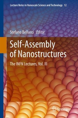 Self-Assembly of Nanostructures: The INFN Lectures, Vol. III: 3 (Lecture Notes in Nanoscale Science and Technology)  by  Stefano Bellucci