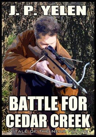 Battle for Cedar Creek: A Tale of the Near Future J.P. Yelen