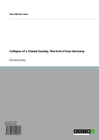 Collapse of a Closed Society: The End of East Germany Hans-Werner Hess