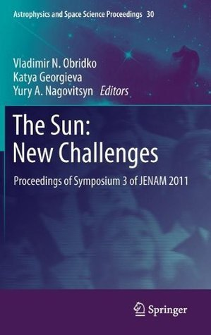 The Sun: New Challenges: Proceedings of Symposium 3 of JENAM 2011  by  Vladimir N. Obridko