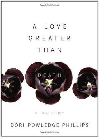 A Love Greater Than Death Dori Powledge Phillips