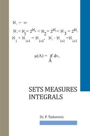 Sets Measures Integrals  by  Petar Todorovic