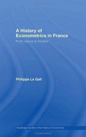 History of Econometrics in France (Routledge Studies in the History of Economics)  by  Philippe Le Gall