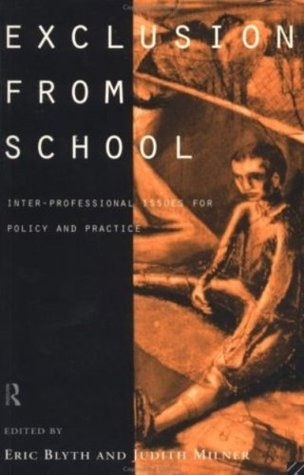Exclusion From School: Multi-Professional Approaches to Policy and Practice  by  Eric Blyth