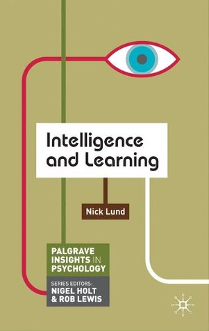 Intelligence and Learning (Palgrave Insights in Psychology series)  by  Nick Lund