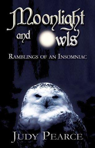 Moonlight and Owls: Ramblings of an Insomniac Judy Pearce