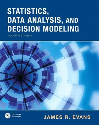 Statistics,  Data Analysis and Decision. Modeling (4th Edition) James R. Evans