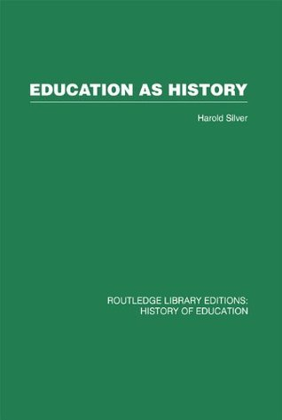 Education as History: Volume 36  by  Harold Silver