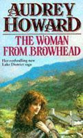 The Woman From Browhead (The first volume in an enthralling Lake District saga that continues with ANNIES GIRL.)  by  Audrey Howard