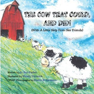 The Cow That Could, And Did!:  by  Jo Ann Parker