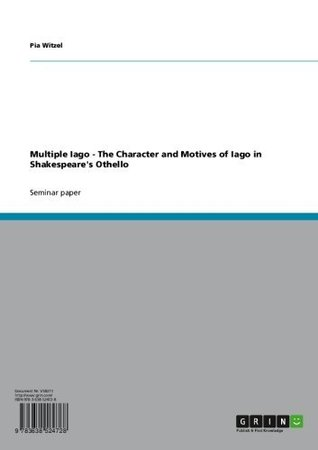 Multiple Iago - The Character and Motives of Iago in Shakespeares Othello  by  Pia Witzel