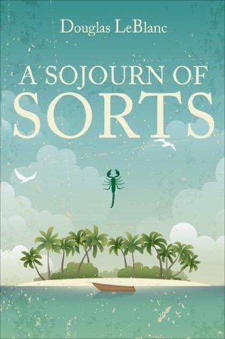 A Sojourn of Sorts Douglas Leblanc