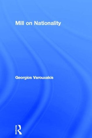 Mill on Nationality (Routledge/PSA Political Studies Series)  by  Georgios Varouxakis