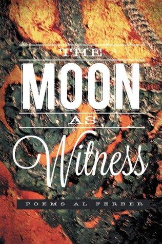 The Moon as Witness  by  Al Ferber