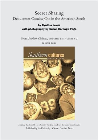 Secret Sharing: Debutantes Coming Out in the American South (an article from Southern Cultures 18:4, Winter 2012)  by  Cynthia Lewis