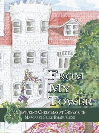 From My Tower:Featuring Christmas at Greystone  by  Margaret Sells Emanuelson