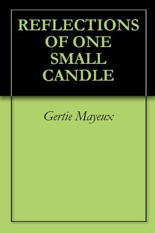 Reflections Of One Small Candle Gertie Mayeux