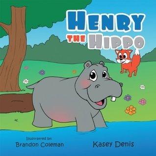 Henry the Hippo  by  Kasey Denis