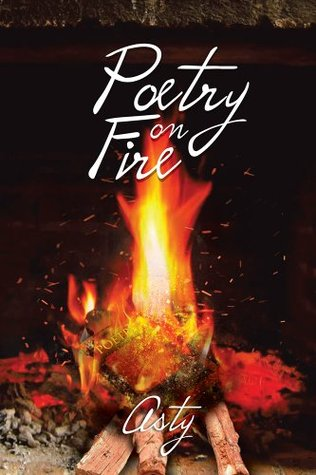 Poetry on Fire  by  Asty